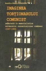 Imaginea Tortionarului Comunist - Dumitru-Catalin Rogojanu