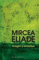 Imagini si simboluri - Mircea Eliade Carti
