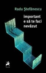 Important e sa te faci nevazut - Radu Stefanescu Carti