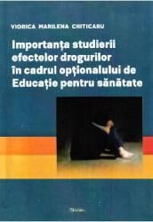 Importanta studierii efectelor drogurilor in cadrul optionalului de Educatie pentru sanatate - V. M. Chiticaru