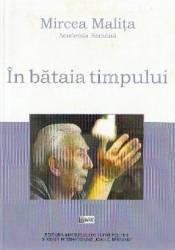 In bataia timpului - Mircea Malita in dialog cu Teodor Onea