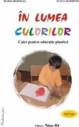 In lumea culorilor 5-6 7 ani - Maria Bojneag Elena Barboni Carti