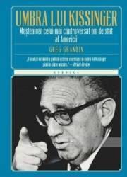 In umbra lui Kissinger - Greg Grandin Carti