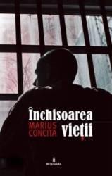 Inchisoarea vietii - Marius Concita