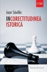 Incorectitudinea istorica - Jean Sevillia