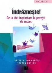Indrazneste - Peter H. Diamandis Steven Kotler Carti