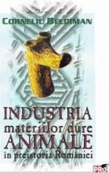 Industria materiilor dure animale in preistoria Romaniei - Corneliu Beldiman