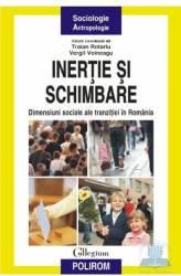 Inertie si schimbare Dimensiuni sociale ale tranzitiei in Romania - Traian Rotariu Vergil Voineagu