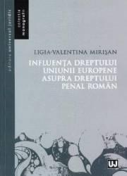 Influenta dreptului Uniunii Europene asupra dreptului penal roman - Ligia-Valentina Mirisan