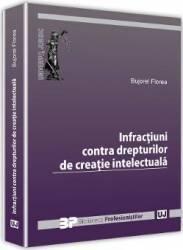 Infractiuni contra drepturilor de creatie intelectuala - Bujorel Florea