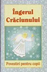 Ingerul Craciunului. Povestiri pentru copii