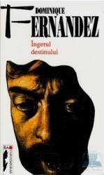 Ingerul Destinului - Dominique Fernandez