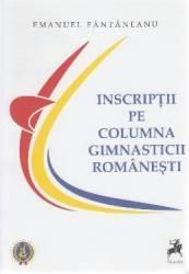 Inscriptii pe columna gimnasticii romanesti - Emanuel Fantaneanu