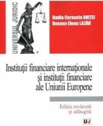 Institutii financiare internationale si institutii financiare ale Uniunii Europene - Nadia Cerasela Anitei Carti