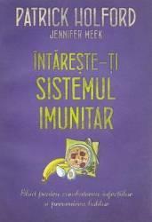 Intareste-ti sistemul imunitar ed.2016 - Patrick Holford