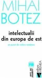 Intelectualii din Europa de Est - Mihai Botez Carti