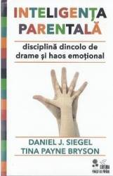 Inteligenta parentala - Daniel J. Siegel Tina Payne Bryson