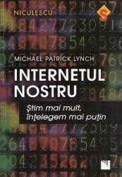 Internetul nostru - Michael Patrick Lynch