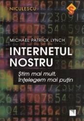 Internetul nostru - Michael Patrick Lynch Carti