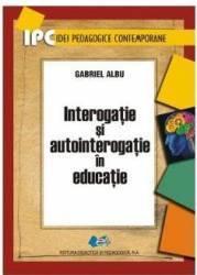 Interogatie si autointerogatie in educatie - Gabriel Albu