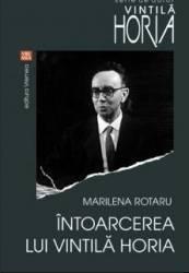 Intoarcerea lui Vintila Horia - Marilena Rotaru Carti