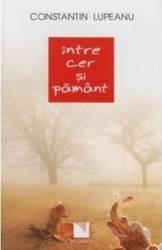 Intre cer si pamant - Constantin Lupeanu Carti