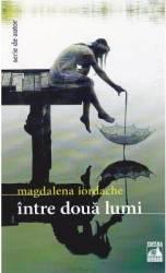 Intre doua lumi - Magdalena Iordache