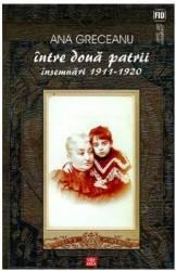 Intre doua patrii. Insemnari 1911-1920 - Ana Greceanu