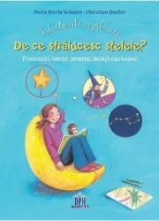 Intrebarile copilariei. De ce stralucesc stelele - Petra Maria Schmitt Christian Dreller