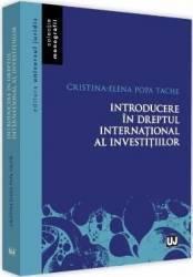 Introducere in dreptul international al investitiilor - Cristina-Elena Popa Tache