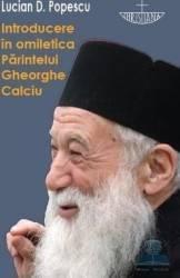 Introducere in omiletica Parintelui Gheorghe Calciu - Lucian D. Popescu Carti