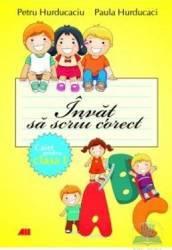 Invat sa scriu corect clasa 1 - Caiet - Petru Hurducaciu Paula Hurducaci