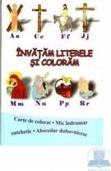 Invatam literele si coloram - Carte de colorat. Mic indrumar catehetic. Abecedar duhovnicesc