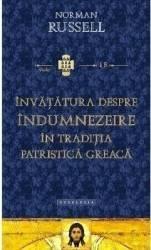 Invatatura despre indumnezeire in traditia patristica greaca - Norman Russell Carti