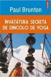 Invatatura Secreta De Dincolo De Yoga - Paul Brunton Carti