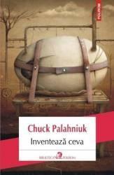 Inventeaza ceva - Chuck Palahniuk
