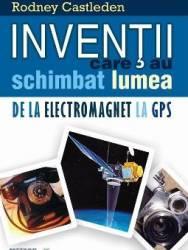 Inventii care au schimbat lumea. De la electromagnet la GPS - Rodney Castleden