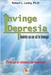 Invinge depresia inainte ca ea sa te invinga - Robert L. Leahy Carti