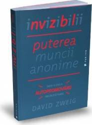 Invizibilii. Puterea muncii anonime - David Zweig