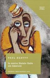 Io contra Statele Unite ale Americii - Paul Beatty