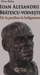 Ioan Alexandru Bratescu-Voinesti de la pacifism la huliganism - Dinu Balan title=Ioan Alexandru Bratescu-Voinesti de la pacifism la huliganism - Dinu Balan
