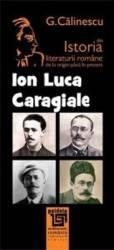 Ion Luca Caragiale Din Istoria Literaturii Romane De La Origini Pana In Prezent - G. Calinescu