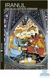 Iranul Secolul Cetatii Ispahan - Francis Richard