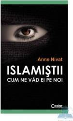 Islamistii. Cum ne vad ei pe noi - Anne Nivat