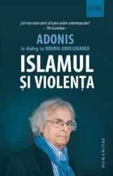 Islamul si violenta - Adonis in dialog cu Houria Abdelouahed Carti