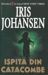 Ispita din catacombe - Iris Johansen Carti