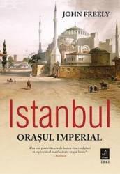 Istanbul orasul imperial - John Freely