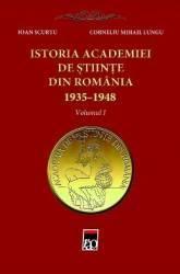 Istoria Academiei de stiinte din Romania 1935-1948 vol.1 - Ioan Scurtu Corneliu Mihail Lungu