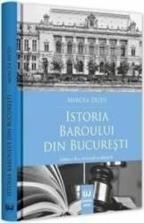 Istoria Baroului din Bucuresti Ed.2 - Mircea Dutu