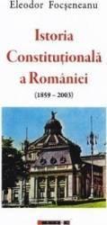 Istoria Constitutionala a Romaniei 1859-2003 - Eleodor Focseneanu